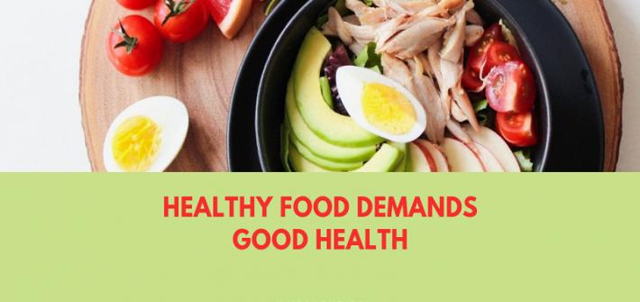 Healthy food demands good health